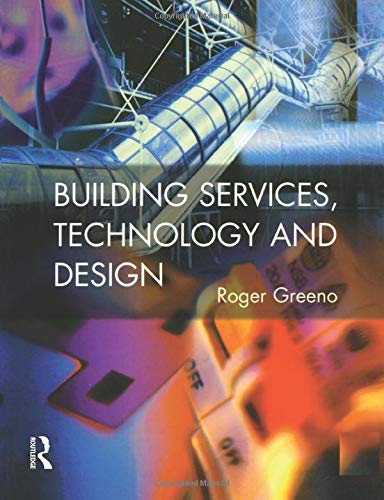 Building Services, Technology and Design (CIOB Textbooks) By Roger Greeno (Construction Consultant, UK)