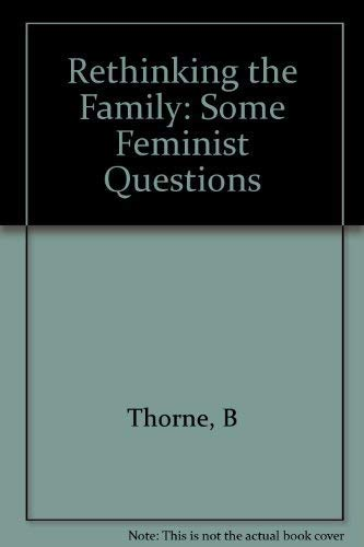 Rethinking the Family: Some Feminist Questions By B Thorne (Editor)