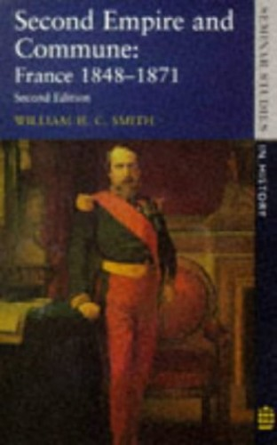 Second Empire and Commune By W.H.C. Smith