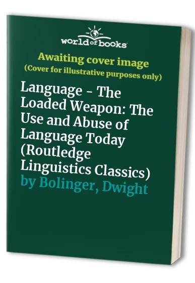 Language - The Loaded Weapon By Dwight Bolinger