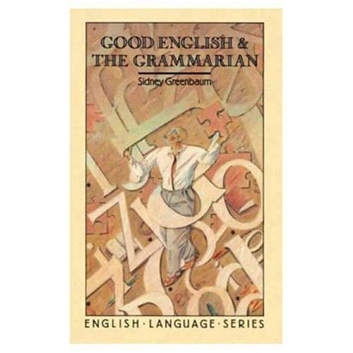 Good English and the Grammarian By Sidney Greenbaum