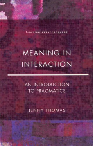 Meaning in Interaction: An Introduction to Pragmatics (Learning About Language) By Jenny A. Thomas