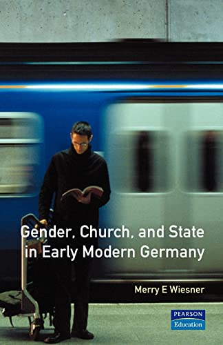 Gender, Church and State in Early Modern Germany By Merry E. Wiesner