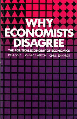 Why Economists Disagree: The Political Economy of Economics by Ken Cole