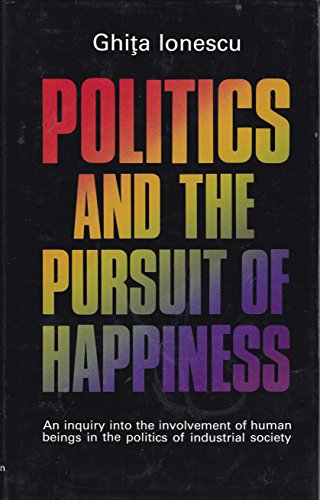 Politics and the Pursuit of Happiness By Ghita Ionescu