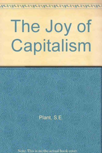 The Joy of Capitalism by S.E. Plant