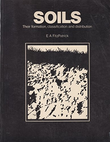 Soils: Their Formation, Classification and Distribution By E.A. Fitzpatrick