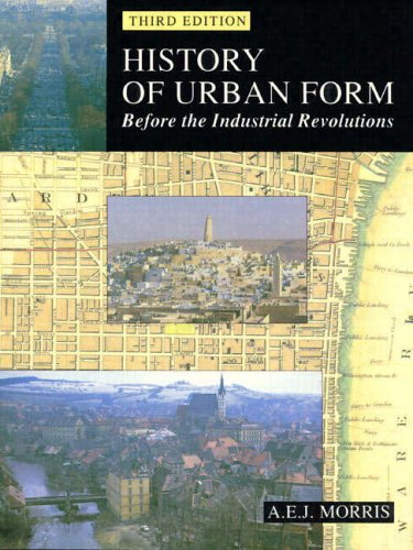 History of Urban Form: Before the Industrial Revolutions, 3rd Edition By A. E. J. Morris