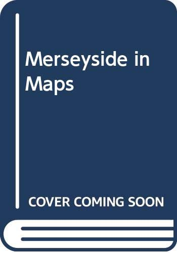 Merseyside in Maps By John Allan Patmore