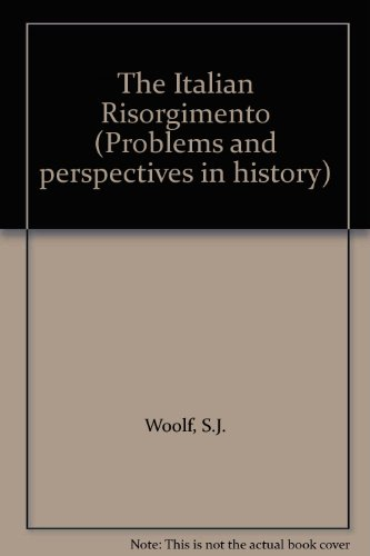 Italian Risorgimento (Problems & Perspectives in History) By S.J. Woolf