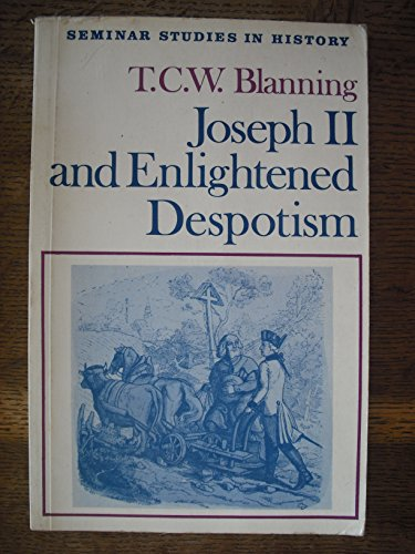 Joseph II and Enlightened Despotism By T. C. W. Blanning