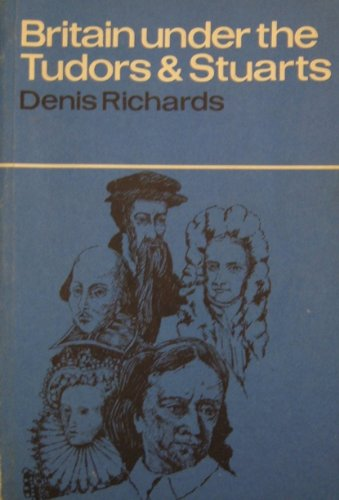 Britain Under the Tudors and Stuarts By Denis Richards