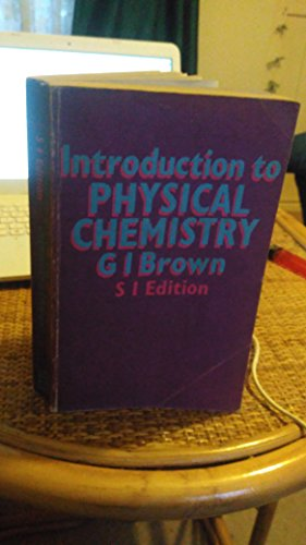 Introduction to Physical Chemistry By George Ingham Brown