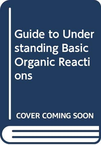 Guide to Understanding Basic Organic Reactions By R.C. Whitfield