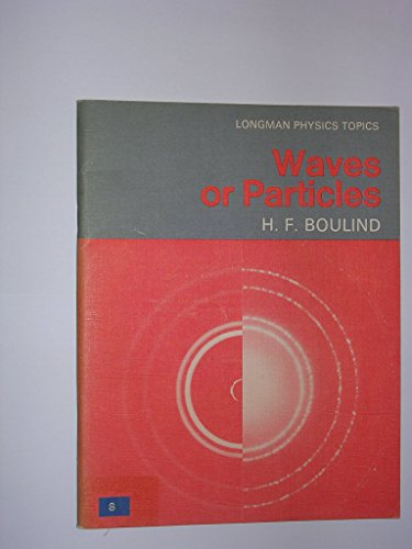 Waves or Particles (Physics Topics) By H.F. Boulind