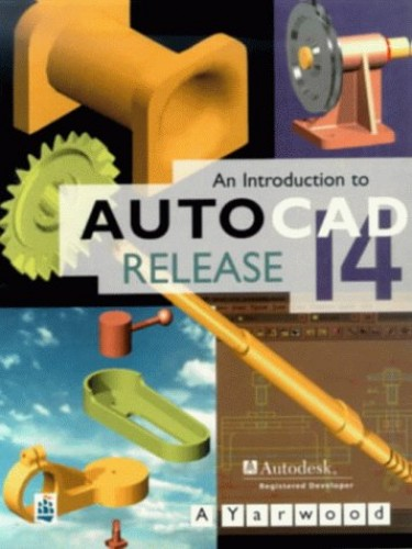 An Introduction to AutoCAD Release 14 By A. Yarwood