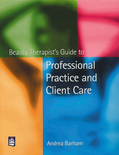 Beauty Therapist's Guide to Professional Practice and Client Care By Andrea Barham