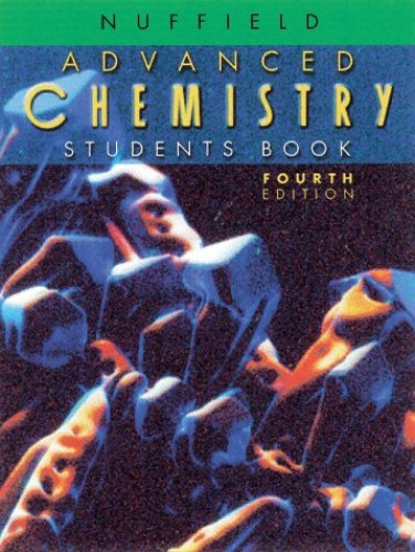 Nuffield Advanced Level Chemistry Student's Book, 4th. Edition By Volume editor M.D.W. Vokins