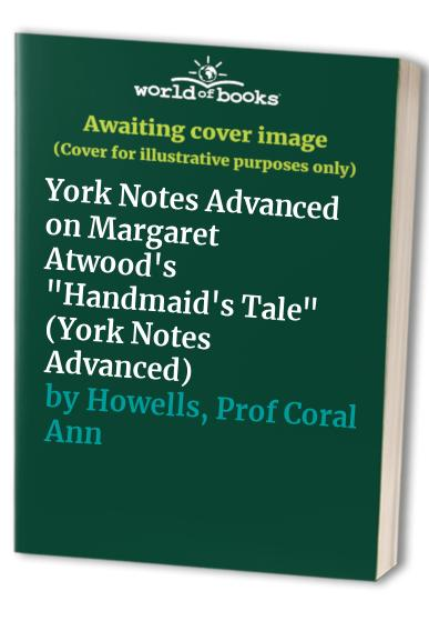 """York Notes on Margaret Atwood's """"Handmaid's Tale"""" by Coral Ann Howells"""