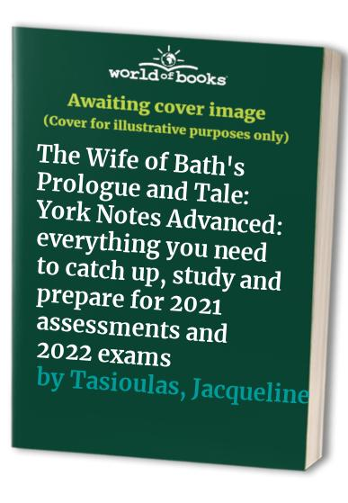 The Wife of Bath's Prologue and Tale: York Notes Advanced By Jacqueline Tasioulas