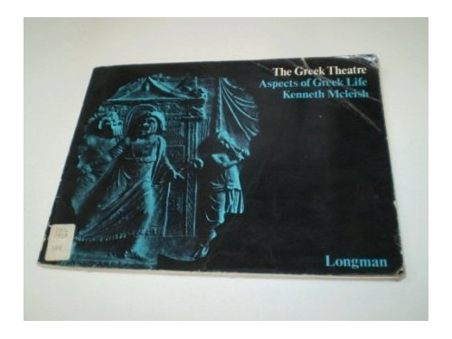 The Greek Theatre (Aspects of Greek Life) By Kenneth McLeish