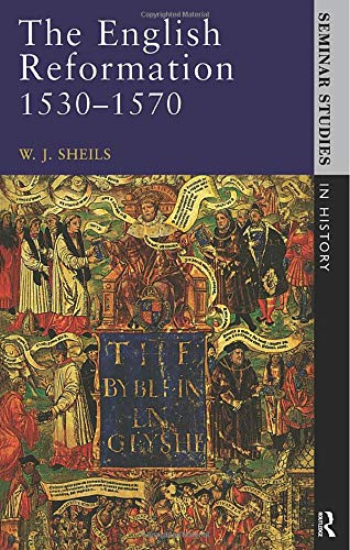 The English Reformation 1530 - 1570 By W. J. Sheils