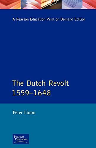 The Dutch Revolt 1559 - 1648 By P. Limm