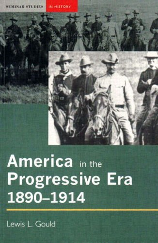 America in the Progressive Era, 1890-1914 By Lewis L. Gould