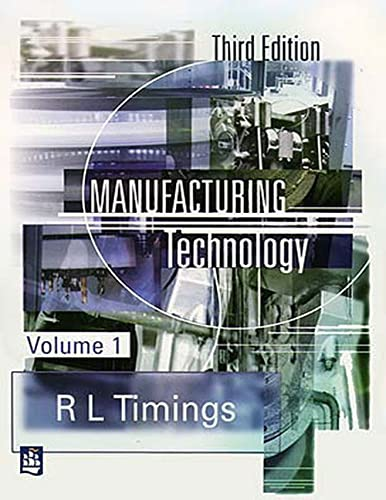 Manufacturing Technology: Vol 1 By Roger L. Timings