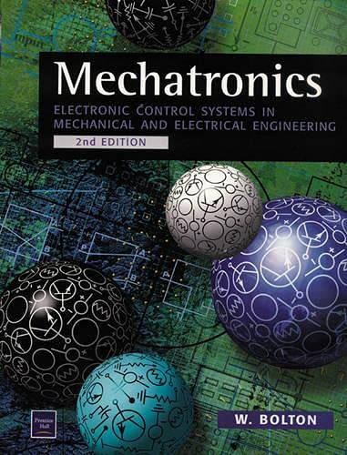 Mechatronics: Electronic Control Systems in Mechanical and Electrical Engineering by W. Bolton