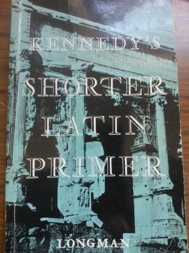 Shorter Latin Primer By B.H. Kennedy