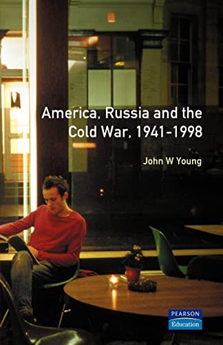 The Longman Companion to America, Russia and the Cold War, 1941-1998 By John W. Young