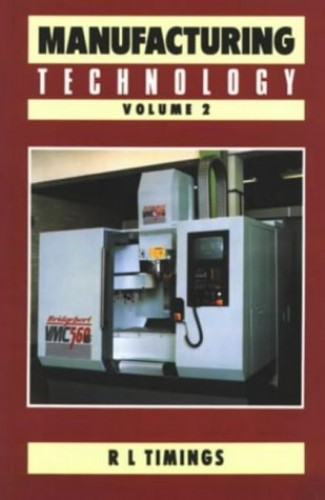 Manufacturing Technology Vol 2 By Roger L. Timings