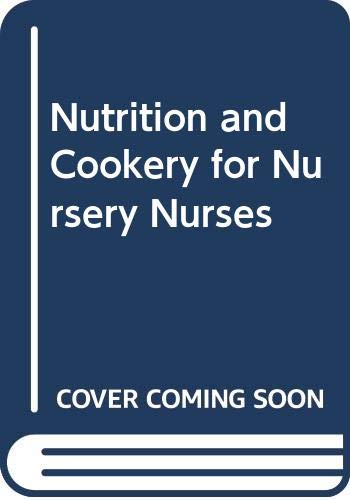 Nutrition and Cookery for Nursery Nurses By A.M. Jones