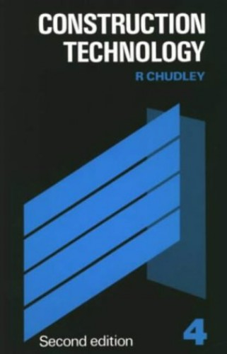 Construction Technology: Volume 4 By R. Chudley
