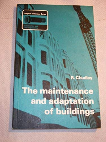 Maintenance and Adaptation of Buildings, The (Longman technician series) By R. Chudley
