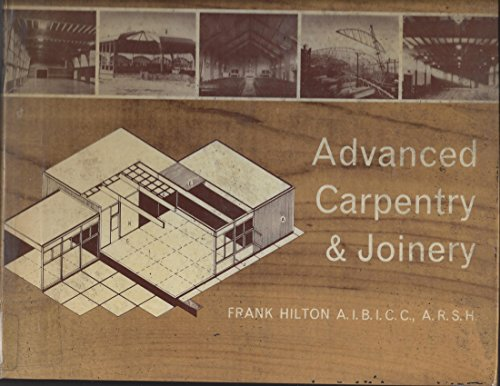 Advanced Carpentry and Joinery By F. Hilton