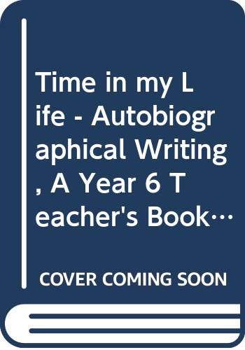 Time in my Life - Autobiographical Writing, A Year 6 Teacher's Book 6 By Julie Garnett