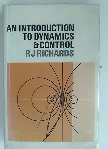 An Introduction to Dynamics and Control By Richard J. Richards