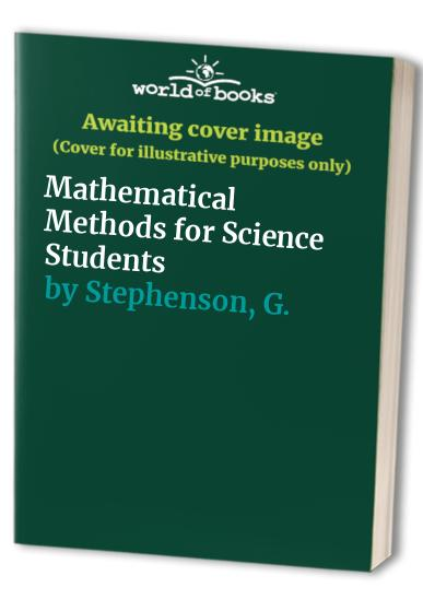 Mathematical Methods for Science Students By G. Stephenson