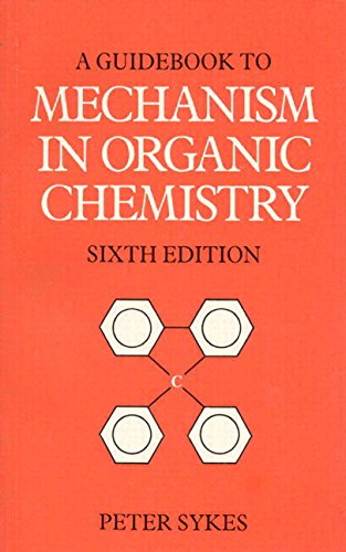 Guidebook to Mechanism in Organic Chemistry (6th Edition) By Peter Sykes