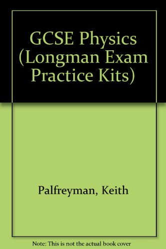 Longman Exam Practice Kits: GCSE Physics (stickered) By Keith Palfreyman