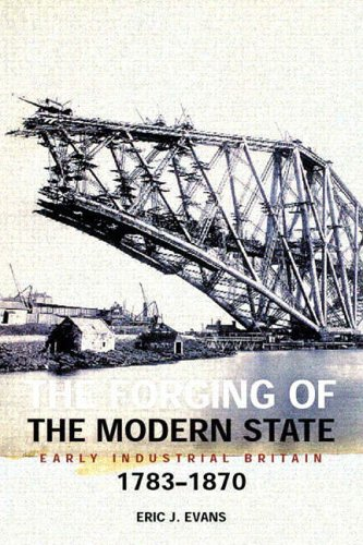 The Forging of the Modern State: Early Industrial Britain, 1783-1870 by Eric Evans