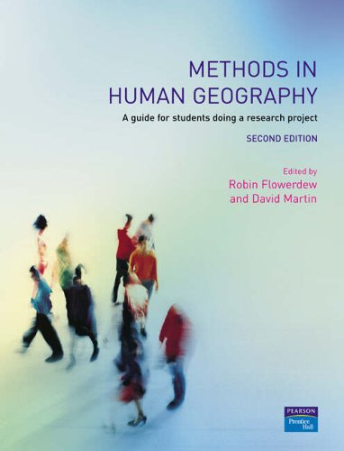 Methods in Human Geography: A guide for students doing a research project by Robin Flowerdew