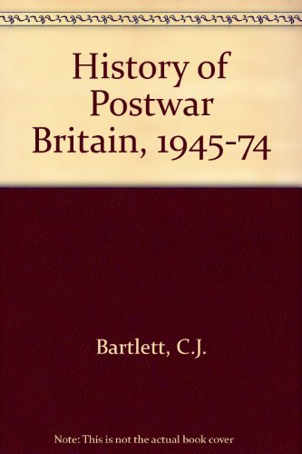 History of Postwar Britain, 1945-74 By C.J. Bartlett