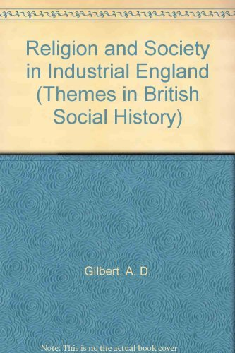 Religion and Society in Industrial England By Alan D. Gilbert