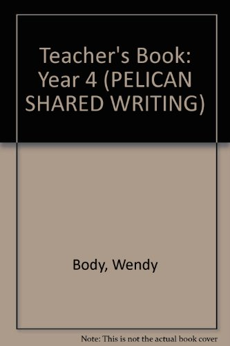 Teacher's Book: Year 4 (PELICAN SHARED WRITING) By Wendy Body