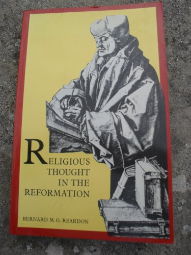 Religious Thought in the Reformation By Bernard M. G. Reardon