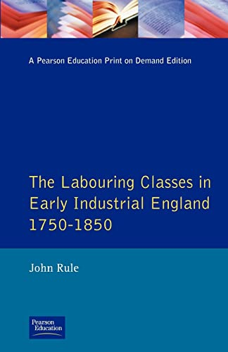 Labouring Classes in Early Industrial England, 1750-1850, The By J. Rule