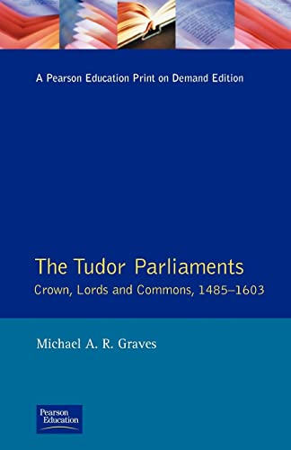 Tudor Parliaments,The Crown,Lords and Commons,1485-1603 By Michael A. R. Graves